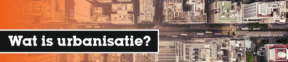 Wat is urbanisatie?