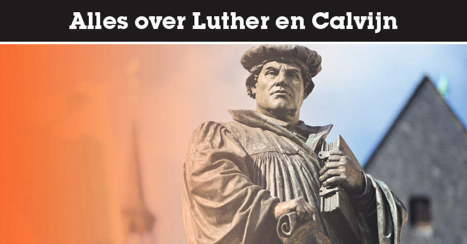 Alles over Luther en Calvijn