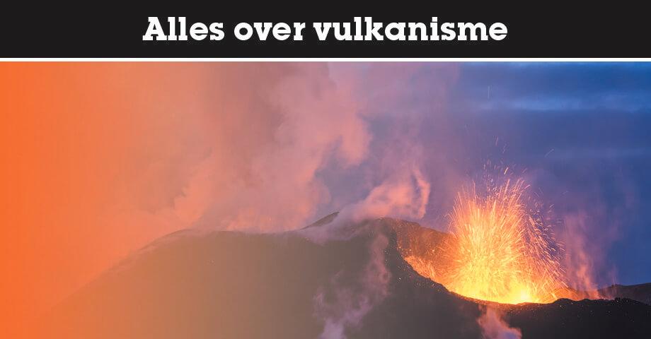 Alles over vulkanisme