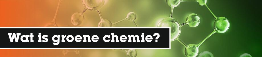 Wat is groene chemie?